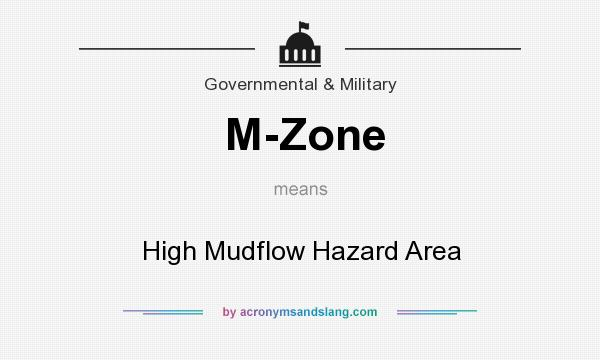 What does M-Zone mean? It stands for High Mudflow Hazard Area