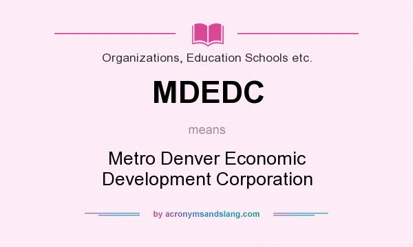 What does MDEDC mean? It stands for Metro Denver Economic Development Corporation