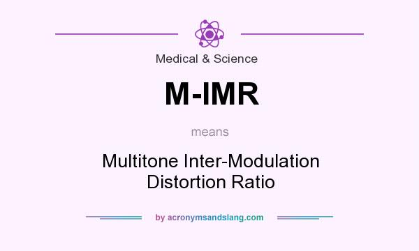 What does M-IMR mean? It stands for Multitone Inter-Modulation Distortion Ratio