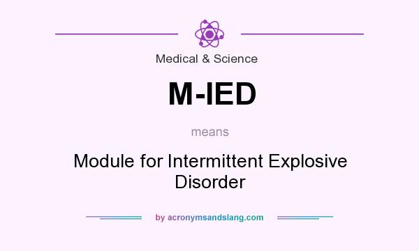 What does M-IED mean? It stands for Module for Intermittent Explosive Disorder