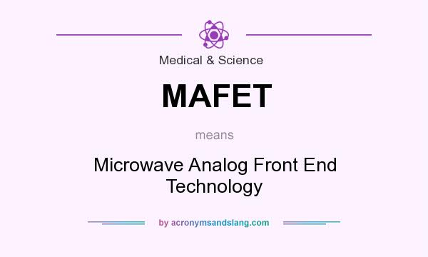 What does MAFET mean? It stands for Microwave Analog Front End Technology