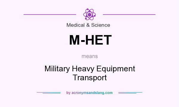 What does M-HET mean? It stands for Military Heavy Equipment Transport