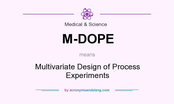 What does M-DOPE mean? It stands for Multivariate Design of Process Experiments