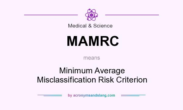 What does MAMRC mean? It stands for Minimum Average Misclassification Risk Criterion
