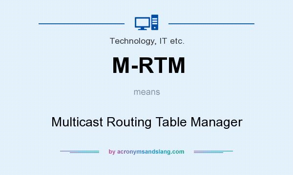 What does M-RTM mean? It stands for Multicast Routing Table Manager