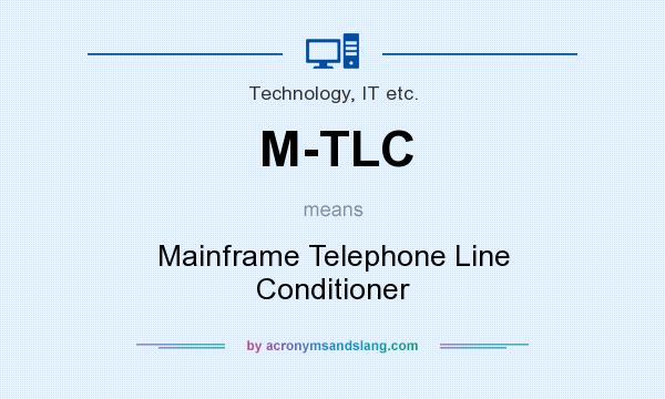What does M-TLC mean? It stands for Mainframe Telephone Line Conditioner