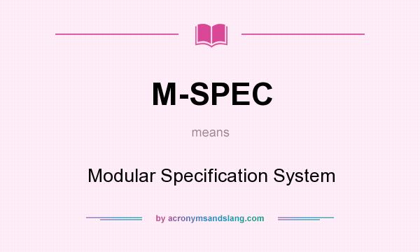 What does M-SPEC mean? It stands for Modular Specification System