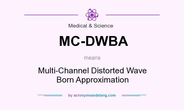 What does MC-DWBA mean? It stands for Multi-Channel Distorted Wave Born Approximation