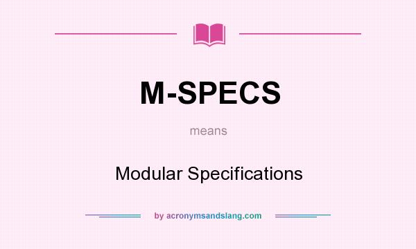 What does M-SPECS mean? It stands for Modular Specifications