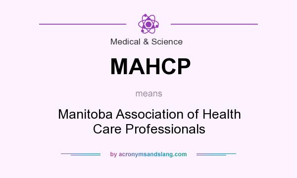 What does MAHCP mean? It stands for Manitoba Association of Health Care Professionals