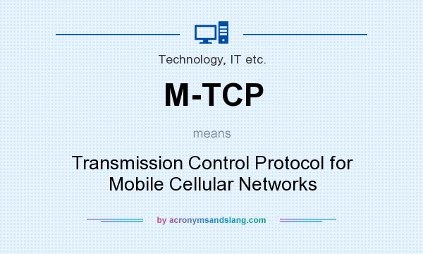 What does M-TCP mean? It stands for Transmission Control Protocol for Mobile Cellular Networks