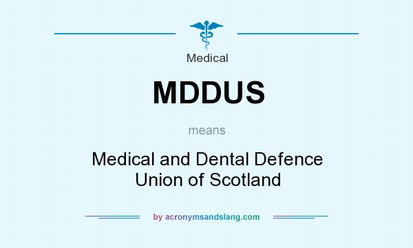 What does MDDUS mean? It stands for Medical and Dental Defence Union of Scotland