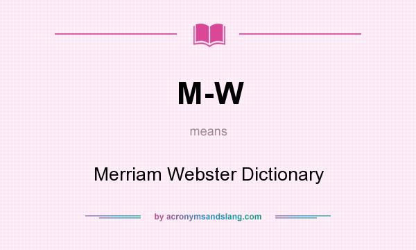 What does M-W mean? It stands for Merriam Webster Dictionary