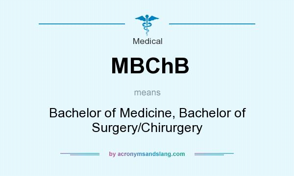 What does MBChB mean? It stands for Bachelor of Medicine, Bachelor of Surgery/Chirurgery