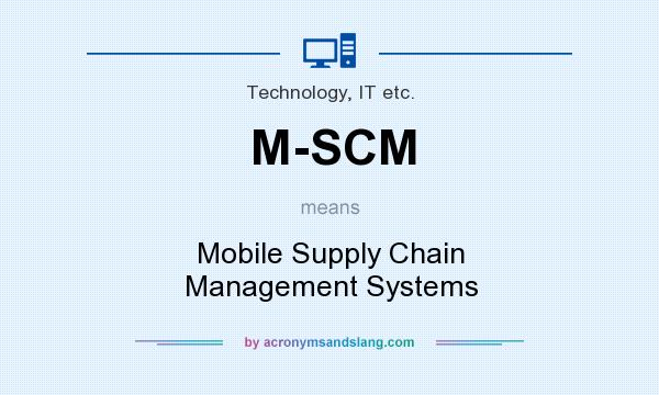 What does M-SCM mean? It stands for Mobile Supply Chain Management Systems