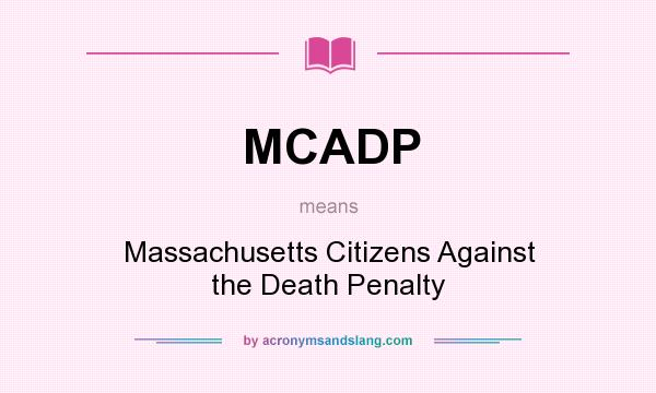What does MCADP mean? It stands for Massachusetts Citizens Against the Death Penalty
