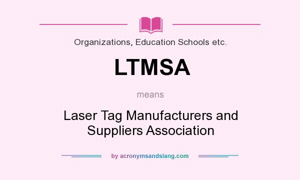 What does LTMSA mean? It stands for Laser Tag Manufacturers and Suppliers Association