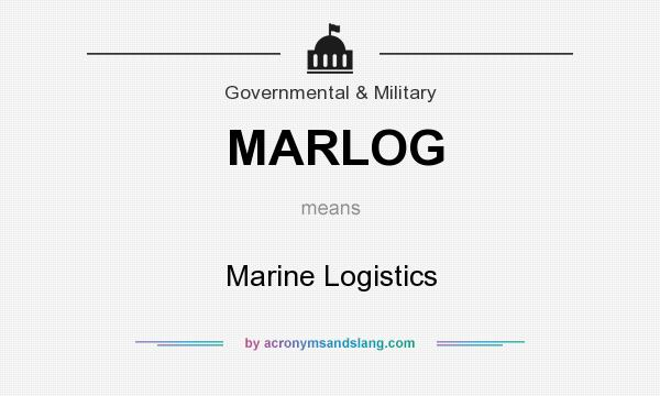 What does MARLOG mean? It stands for Marine Logistics