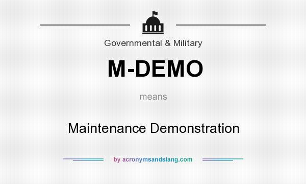 What does M-DEMO mean? It stands for Maintenance Demonstration