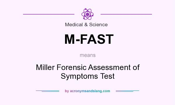 What does M-FAST mean? It stands for Miller Forensic Assessment of Symptoms Test