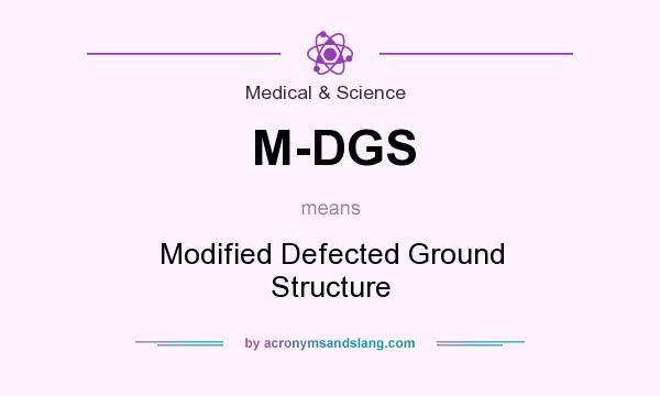 What does M-DGS mean? It stands for Modified Defected Ground Structure