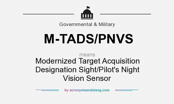 What does M-TADS/PNVS mean? It stands for Modernized Target Acquisition Designation Sight/Pilot`s Night Vision Sensor