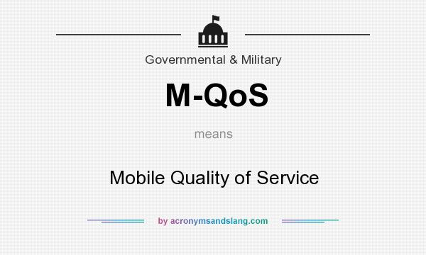 What does M-QoS mean? It stands for Mobile Quality of Service