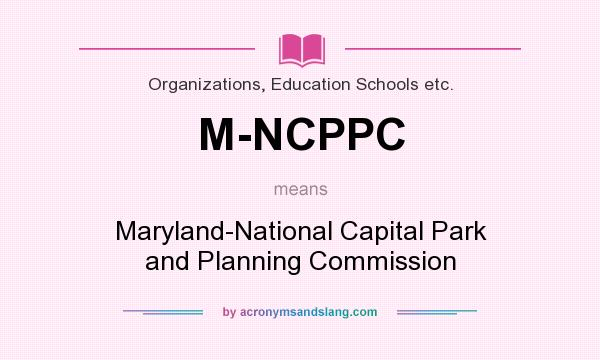 What does M-NCPPC mean? It stands for Maryland-National Capital Park and Planning Commission