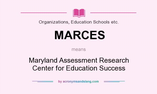 What does MARCES mean? It stands for Maryland Assessment Research Center for Education Success