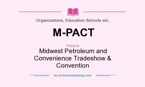 What does M-PACT mean? It stands for Midwest Petroleum and Convenience Tradeshow & Convention