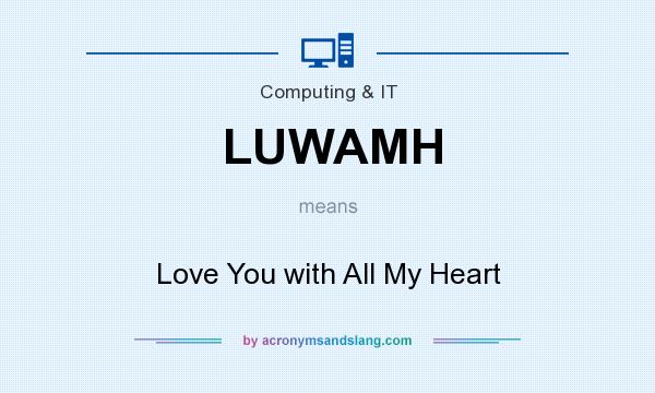 What does LUWAMH mean? It stands for Love You with All My Heart