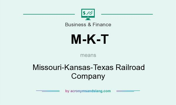 What does M-K-T mean? It stands for Missouri-Kansas-Texas Railroad Company