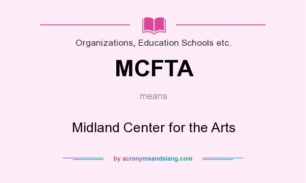 What does MCFTA mean? It stands for Midland Center for the Arts