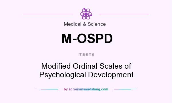 What does M-OSPD mean? It stands for Modified Ordinal Scales of Psychological Development