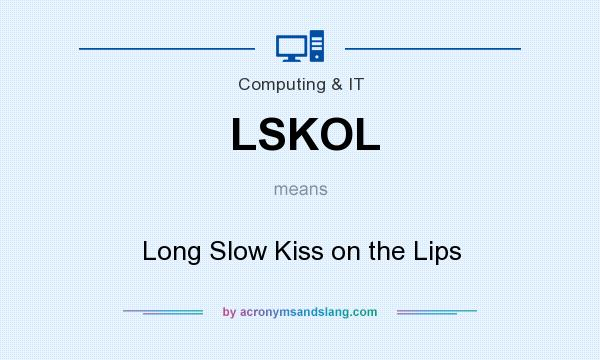 What does LSKOL mean? It stands for Long Slow Kiss on the Lips