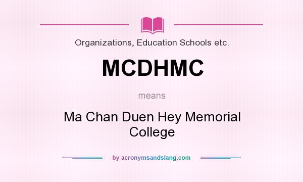 What does MCDHMC mean? It stands for Ma Chan Duen Hey Memorial College