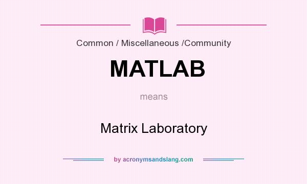 What does MATLAB mean? It stands for Matrix Laboratory