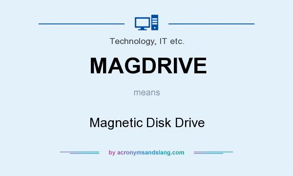 What does MAGDRIVE mean? It stands for Magnetic Disk Drive