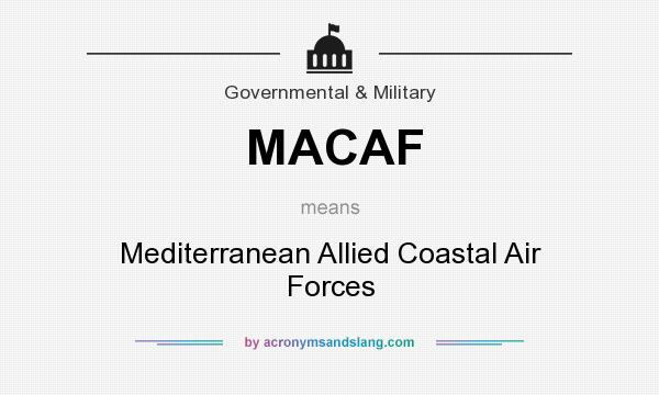 What does MACAF mean? It stands for Mediterranean Allied Coastal Air Forces
