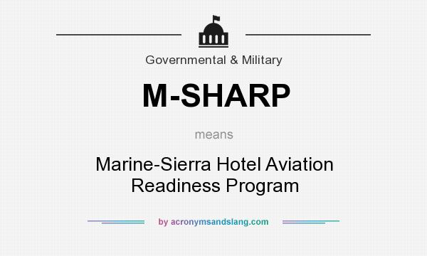 What does M-SHARP mean? It stands for Marine-Sierra Hotel Aviation Readiness Program