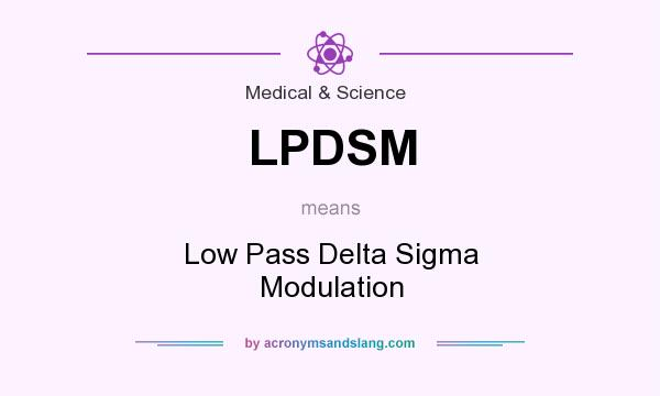 What does LPDSM mean? It stands for Low Pass Delta Sigma Modulation
