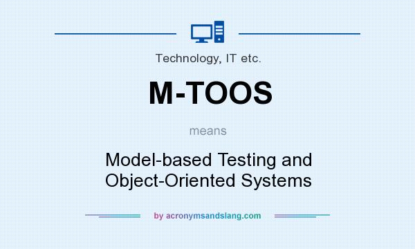 What does M-TOOS mean? It stands for Model-based Testing and Object-Oriented Systems