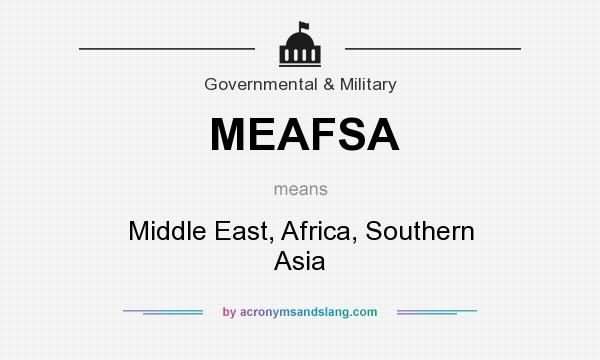 What does MEAFSA mean? It stands for Middle East, Africa, Southern Asia