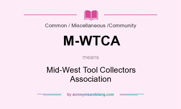 What does M-WTCA mean? It stands for Mid-West Tool Collectors Association