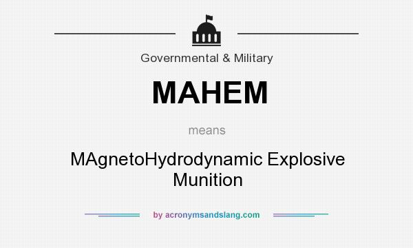 What does MAHEM mean? It stands for MAgnetoHydrodynamic Explosive Munition