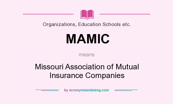 What does MAMIC mean? It stands for Missouri Association of Mutual Insurance Companies