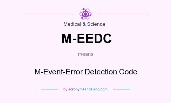 What does M-EEDC mean? It stands for M-Event-Error Detection Code