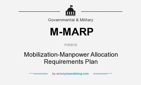 What does M-MARP mean? It stands for Mobilization-Manpower Allocation Requirements Plan