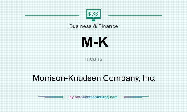 What does M-K mean? It stands for Morrison-Knudsen Company, Inc.