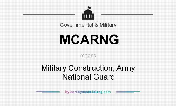 What does MCARNG mean? It stands for Military Construction, Army National Guard